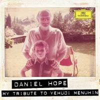 DANIEL HOPE My Tribute To Yehudi Menuhin